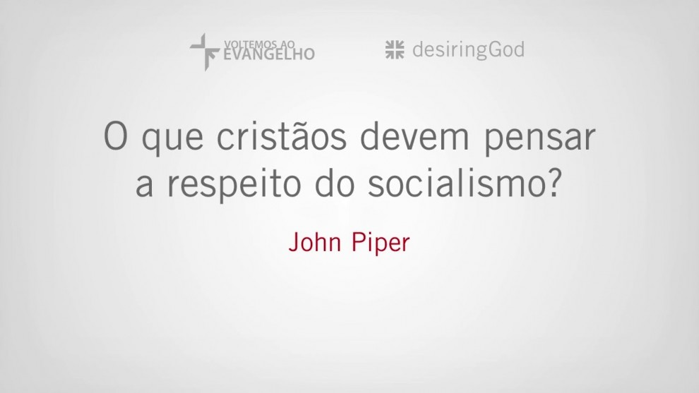 Socialismo segundo o teólogo John Piper